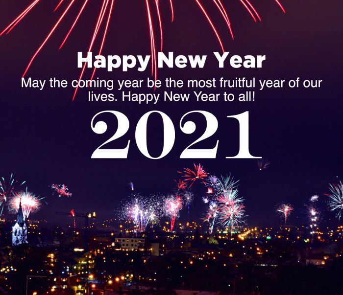 May the coming year be the most fruitful year of our lives - 2021.